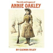 The Life and Legacy of Annie Oakley, Paperback/Glenda Riley