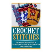 Crochet Stitches: The Ultimate Crash Course: How to Crochet For Beginners and Master Crochet Stitches and Crochet Patterns Fast!, Paperback/Heather Aniston