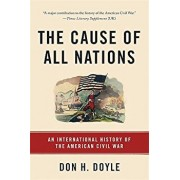 The Cause of All Nations: An International History of the American Civil War, Paperback/Don H. Doyle