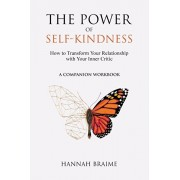 The Power of Self-Kindness (A Companion Workbook): How to Transform Your Relationship with Your Inner Critic, Paperback/Hannah Braime
