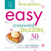 The New York Times Easy Crossword Puzzles Volume 18: 50 Monday Puzzles from the Pages of the New York Times, Paperback