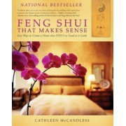 Feng Shui That Makes Sense: Easy Ways to Create a Home That FEELS as Good as It Looks, Paperback