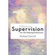 Effective Supervision for the Helping Professions by Michael Carroll