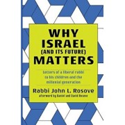 Why Israel (and its Future) Matters: Letters of a Liberal Rabbi To His Children and the Millennial Generation, Paperback/John L. Rosove