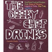 The Geeky Chef Drinks: Unofficial Cocktail Recipes from Game of Thrones, Legend of Zelda, Star Trek, and More, Paperback/Cassandra Reeder