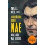 Seducatorul domn Nae. Viata lui Nae Ionescu - cu autograf/Tatiana Niculescu