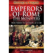 Emperors of Rome: The Monsters: From Tiberius to Theodora, Ad 14-548, Paperback/Paul Chrystal