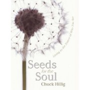 Seeds for the Soul: Living as the Source of Who You Are, Paperback/Chuck Hillig