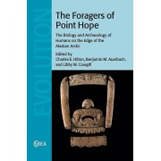 The Foragers of Point Hope par Sous la direction de Charles E Hilton & Édité par Benjamin M Auerbach & Édité par Libby W Cowgill