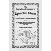 The Biography and Genealogy of Captain John Johnson from Roxbury, Massachusetts: An Uncommon Man in the Commonwealth of the Massachusetts Bay Colony,, Paperback/Gerald Garth Johnson