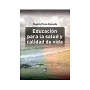 Perea Quesada, Rogelia/lópez Barajas, Emilio/limón Mendizabal, Rosario Educación para la salud y calidad de vida