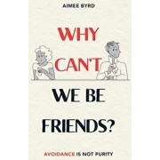 Why Can't We Be Friends': Avoidance Is Not Purity, Paperback/Aimee Byrd