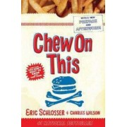 Chew on This Everything You Dont Want to Know about Fast Food
