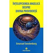 Intelepciunea angelica despre Divina Providenta/Emanuel Swedenborg