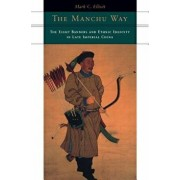 The Manchu Way: The Eight Banners and Ethnic Identity in Late Imperial China, Paperback/Mark C. Elliott