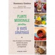 Plante medicinale pentru o viata sanatoasa