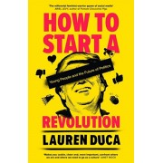 How to Start a Revolution. Young People and the Future of Politics, Paperback/Lauren Duca