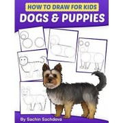 How to Draw for Kids: Dogs & Puppies (an Easy Step-By-Step Guide to Drawing Different Breeds of Dogs and Puppies Like Siberian Husky, Pug, L, Paperback/Sachin Sachdeva