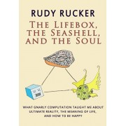 The Lifebox, the Seashell, and the Soul: What Gnarly Computation Taught Me About Ultimate Reality, The Meaning of Life, And How to Be Happy, Paperback/Rudy Rucker