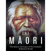 The Maori: The History and Legacy of New Zealand's Indigenous People, Paperback/Charles River Editors