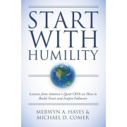 Start with Humility: Lessons from America's Quiet Ceos on How to Build Trust and Inspire Followers, Paperback