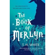 The Book of Merlyn: The Conclusion to the Once and Future King, Paperback/T. H. White