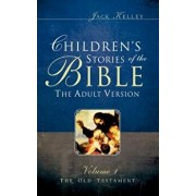 Children's Stories of the Bible the Adult Version, Paperback/Jack Kelley
