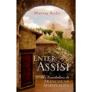 Enter Assisi: An Invitation to Franciscan Spirituality, Paperback