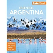 Fodor's Essential Argentina: With the Wine Country, Uruguay & Chilean Patagonia, Paperback/Fodor's Travel Guides