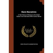 Slave Narratives: A Folk History of Slavery in the United States from Interviews with Former Slaves, Paperback/Work Projects Administration