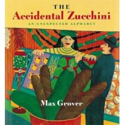 The Accidental Zucchini: An Unexpected Alphabet, Paperback