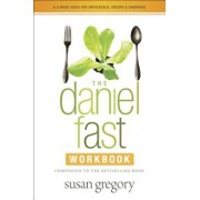 The Daniel Fast Workbook: A 5-Week Guide for Individuals, Groups & Churches, Paperback/Susan Gregory