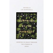 Surprised by the Parables: Growing in Grace Through the Stories of Jesus, Paperback/Michelle Lee Barnewall