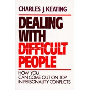 Dealing with Difficult People: How You Can Come Out on Top in Personality Conflicts/Charles J. Keating