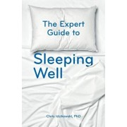 The Expert Guide to Sleeping Well: Everything You Need to Know to Get a Good Night's Sleep, Paperback/Chris Idzikowski