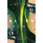 Alien: Echo: An Original Young Adult Novel of the Alien Universe, Hardcover/Mira Grant