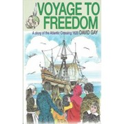 Voyage to Freedom: A Story of the Atlantic Crossing, 1620, Paperback/David Gay