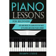 Piano Lessons for Beginners: Tips and Tricks to Learn Effective Ways of Playing and Using Piano Chords, Paperback/Triumph Studio