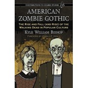 American Zombie Gothic: The Rise and Fall (and Rise) of the Walking Dead in Popular Culture, Paperback/Kyle William Bishop