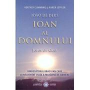 Ioan al Domnului. Vindecatorul brazilian care a influentat viata a milioane de oameni/Karen Leffler, Heather Cumming