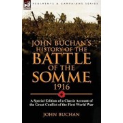 John Buchan's History of the Battle of the Somme, 1916: a Special Edition of a Classic Account of the Great Conflict of the First World War, Paperback/John Buchan