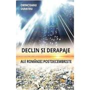 Declin si derapaje ale Romaniei Postdecembriste/Dumitru Drinceanu