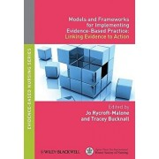Models and Frameworks for Implementing Evidence-Based Practice: Linking Evidence to Action, Paperback/Jo Rycroft-Malone