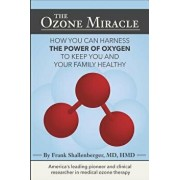 The Ozone Miracle: How you can harness the power of oxygen to keep you and your family healthy, Paperback/MD Frank Shallenberger