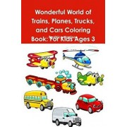 Wonderful World of Trains, Planes, Trucks, and Cars Coloring Book: For Kids Ages 3 Years Old and up, Paperback/Beatrice Harrison