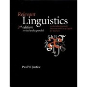 Relevant Linguistics, Second Edition, Revised and Expanded: An Introduction to the Structure and Use of English for Teachers, Paperback/Paul W. Justice