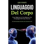 Linguaggio Del Corpo: Come migliorare la tua relazione usa il linguaggio del corpo nascosto (Scopri i segreti della psicologia su come legge, Paperback/Leo Fonti