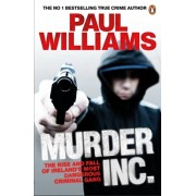 Murder Inc.. The Rise and Fall of Ireland's Most Dangerous Criminal Gang, Paperback/Paul Williams
