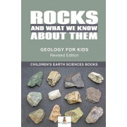 Rocks and What We Know About Them - Geology for Kids Revised Edition - Children's Earth Sciences Books, Paperback/Baby Professor