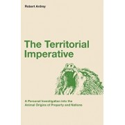 The Territorial Imperative: A Personal Inquiry Into the Animal Origins of Property and Nations, Paperback/Robert Ardrey